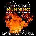 Heaven's Burning: And Hell's Frozen Over | Richard Stooker