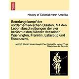Befreiungskampf der nordamerikanischen Staaten. Mit den Lebensbeschreibungen der vier berühmtesten Männer desselben...