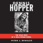 Dennis Hopper: The Wild Ride of a Hollywood Rebel | Peter L. Winkler
