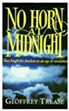 No Horn at Midnight: They Fought for Freedom in an Age of Revolution (0330341413) by Trease, Geoffrey