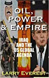 Oil, Power, & Empire: Iraq and the U.S. Global Agenda (1567512461) by Larry Everest