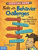 img - for The Survival Guide for Kids with Behavior Challenges: How to Make Good Choices and Stay Out of Trouble book / textbook / text book