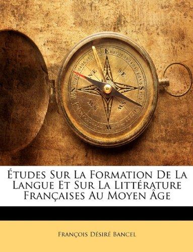 Études Sur La Formation De La Langue Et Sur La Littérature Françaises Au Moyen Âge