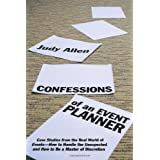 Confessions of an Event Planner: Case Studies from the Real World of Events--How to Handle the Unexpected and...