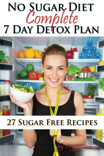 No Sugar Diet: A Complete No Sugar Diet Book, 7 Day Sugar Detox For Beginners, Recipes & How To Quit Sugar Cravings (Sugar Free Recipes: Low Carb Low ... No Sugar Diet Guide & Cookbook) (Volume 2)