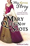 Mary Queen of Scots (My Royal Story)