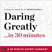 Daring Greatly: How the Courage to Be Vulnerable Transforms the Way We Live, Love, Parent, and Lead by Brene Brown: 30-Minute Expert Summary | [30 Minute Expert Summary]