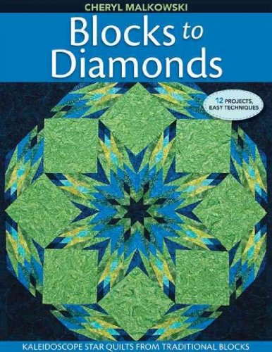Blocks to Diamonds: Kaleidoscope Star Quilts from Traditional Blocks Blocks to Diamonds