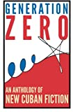 Generation Zero: An Anthology of New Cuban Fiction