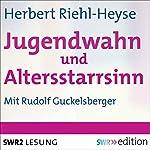 Jugendwahn und Altersstarrsinn | Herbert Riehl-Heyse