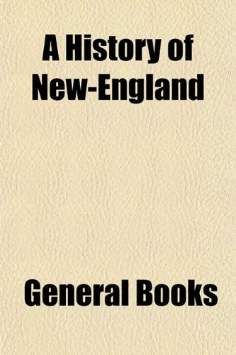 A History of New-England, With Particular Reference to the Baptists
