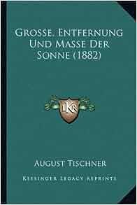 Grosse, Entfernung Und Masse Der Sonne (1882) (German