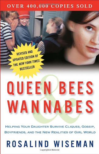 Queen Bees and Wannabes: Helping Your Daughter Survive Cliques, Gossip, Boyfriends, and Other Realities of Her Life