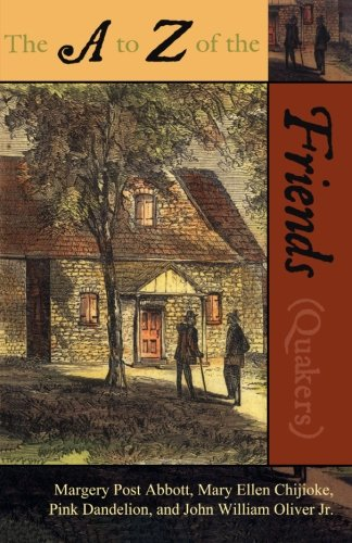 The A to Z of the Friends (Quakers) (The A to Z Guide Series)