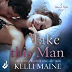 Take This Man: A Give & Take Novella | Kelli Maine