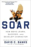 img - for Soar: How Boys Learn, Succeed, and Develop Character book / textbook / text book