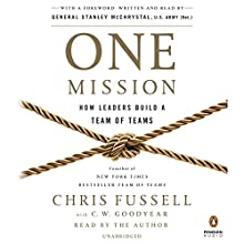 One Mission: How Leaders Build a Team of Teams Audiobook by Chris Fussell, Charles Goodyear, General Stanley McChrystal - foreword Narrated by Chris Fussell, General Stanley McChrystal