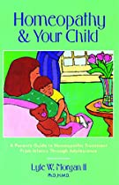 Homeopathy and Your Child: A Parent's Guide to Homeopathic Treatment from Infancy Through Adolescence