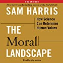 The Moral Landscape: How Science Can Determine Human Values (       UNABRIDGED) by Sam Harris Narrated by Sam Harris