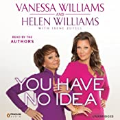 You Have No Idea: A Famous Daughter, Her No-nonsense Mother, and How They Survived Pageants, Hollywood, Love, Loss (and Each Other) | [Vanessa Williams, Helen Williams]