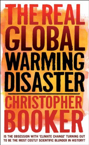 The Real Global Warming Disaster: Is the obsession with 'climate change' turning out to be the most costly scientific blunder in history?: Christopher Booker: 9781441119704: Amazon.com: Books