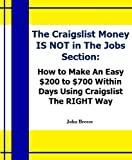 The Craigslist Money IS NOT in The Jobs Section: How to Make An Easy $200 to $700 Within Days Using Craigslist the RIGHT Way