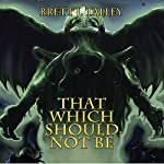 That Which Should Not Be   Brett J. Talley