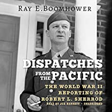 Dispatches from the Pacific: The World War II Reporting of Robert L. Sherrod | Livre audio Auteur(s) : Ray E. Boomhower Narrateur(s) : Joe Barrett