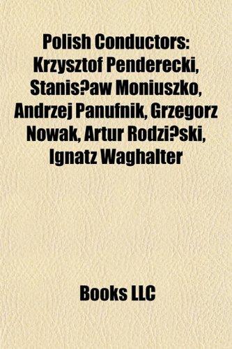 Polish Conductors: Krzysztof Penderecki, Stanislaw Moniuszko, Andrzej Panufnik, Grzegorz Nowak, Artur Rodzinski, Ignatz Waghalter