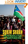 South Sudan: From Revolution to Indep...
