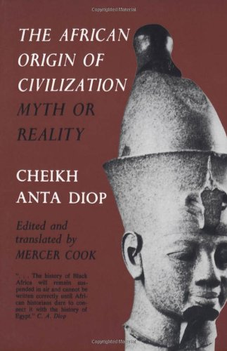 The African Origin of Civilization: Myth or Reality: Cheikh Anta Diop, Mercer Cook: 9781556520723: Amazon.com: Books