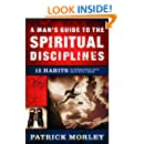 A Man's Guide to the Spiritual Disciplines: 12 Habits to Strengthen Your Walk With Christ