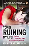 You're Ruining My Life!: Surviving The Teenage Years With Connected Parenting