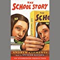 The School Story (       UNABRIDGED) by Andrew Clements Narrated by Spencer Kayden