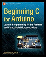 Beginning C for Arduino: Learn C Programming for the Arduino
