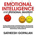 Emotional Intelligence and Personal Mastery: World-Renowned Entrepreneurs, Professors and Psychologists Share Their Thoughts on Emotional Intelligence Audiobook by Satheesh Gopalan Narrated by Srikumar Rao, Mihaly Csikszentmihalyi, Sonja Lubomirsky, Robin Sharma, Dr. Shabbir Amanullah