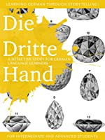 Learning German through Storytelling: Die Dritte Hand - a detective story for German language learners (for intermediate and advanced students) (Baumgartner & Momsen mystery 2) (German Edition)