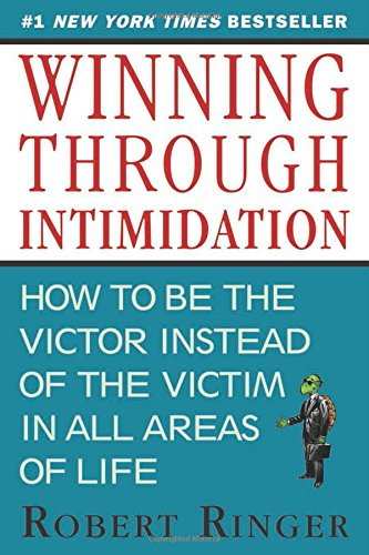 winning-through-intimidation-how-to-be-the-victor-not-the-victim-in-business-and-in-life