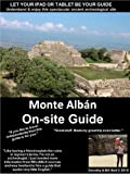 Monte Albán Onsite Guide: Let Your Tablet be Your Guide for touring Monte Alban (Onsite Guides to Mexicos Acheological Sites)