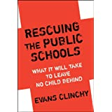 Rescuing the Public Schools: What It Will Take to Leave No Child Behind ~ Evans Clinchy