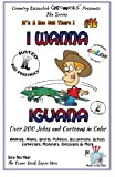 img - for I Wanna Iguana - Over 200 Jokes and Cartoons - Animals, Aliens, Sports, Holidays, Occupations, School, Computers, Monsters, Dinosaurs & More - in Full ... COLOR (It's a Zoo Out There !) (Volume 16) book / textbook / text book