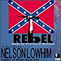 Rebel Audiobook by Nelson Lowhim Narrated by Andrew H. Montesi