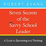 img - for Seven Secrets of the Savvy School Leader: A Guide to Surviving and Thriving book / textbook / text book