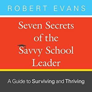 Seven Secrets of the Savvy School Leader: A Guide to Surviving and Thriving | [Robert Evans]
