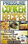 Pressure Cooker Recipes: Wonderfully...