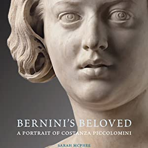 Bernini's Beloved: A Portrait of Costanza Piccolomini | [Sarah McPhee]