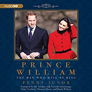 Prince William: The Man Who Will Be King | [Penny Junor]