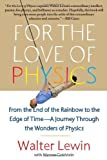 img - for For the Love of Physics: From the End of the Rainbow to the Edge of Time - A Journey Through the Wonders of Physics 1St edition by Lewin, Walter (2012) Paperback book / textbook / text book