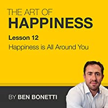 Lesson 12 - Happiness Is All Around You  by Benjamin Bonetti Narrated by Benjamin Bonetti