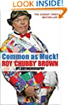 Common As Muck!: The Autobiography of...